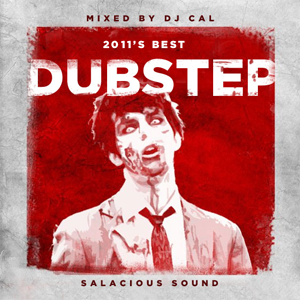 Salacious Sound's Compilation of the best, most popular dubstep songs of 2011