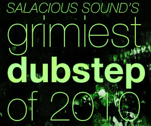 Salacious Sound's List of the Best 13 Dubstep Tracks and Remixes of 2010