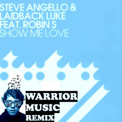 Steve Angello & Laidback Luke ft. Robin S - Show Me Love (Warrior Music Remix)