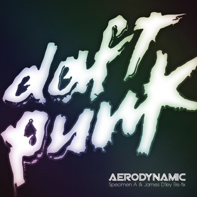 Daft Punk - Aerodynamic (Specimen A & James D'ley Re-fix)