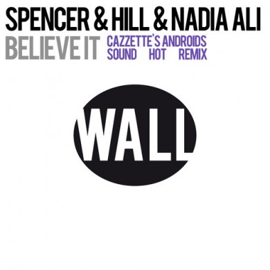 Spencer & Hill ft. Nadia Ali - Believe It (Cazzette's Androids Sound Hot Remix)