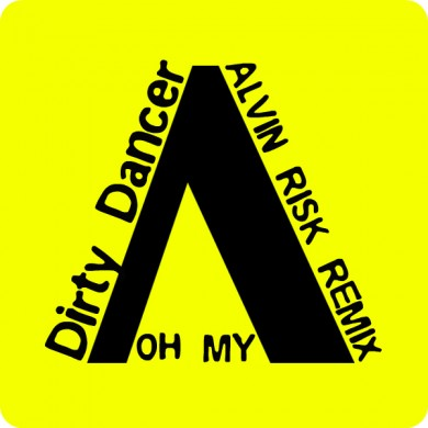 Oh My - Dirty Dancer (Alvin Risk Remix)