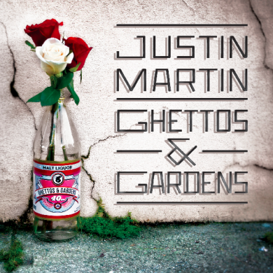 Justin Martin - Ghettos and Gardens