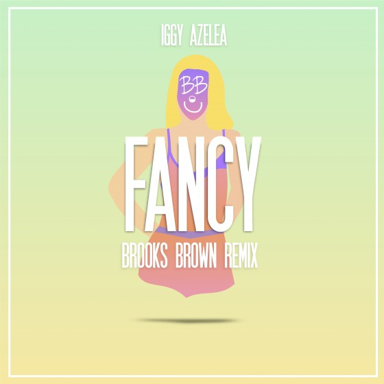 Iggy Azaela - Fancy (Brooks Brown Remix)