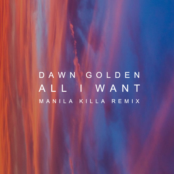 Dawn Golden - All I Want (Manila Killa Remix)