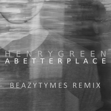 Henry Green - A Better Place (BeazyTymes Remix)