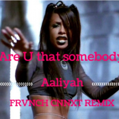 Aaliyah - Are you that somebody (FRVNCH CNNXT Remix)