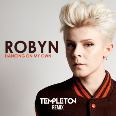 Robyn-Dancing-On-My-Own-Templeton-Remix