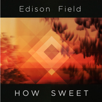 Edison Field - How Sweet