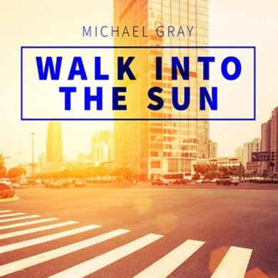 walk into the sun michael gray
