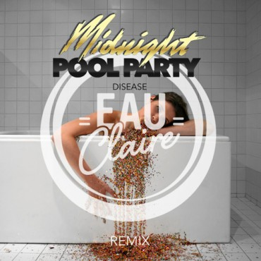 Midnight Pool Party – Disease (Eau Claire Remix)