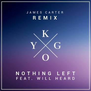 Kygo ft. Will Heard – Nothing Left (James Carter Remix)