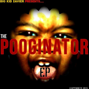 Big Kid Xavier – The Pooginator EP
