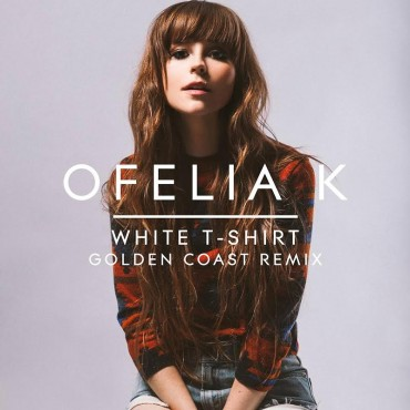 Ofelia K – White T-Shirt (Golden Coast Remix)
