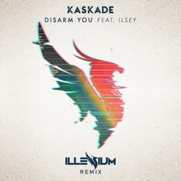 Kaskade ft. Ilsey – Disarm You (Illenium Remix)