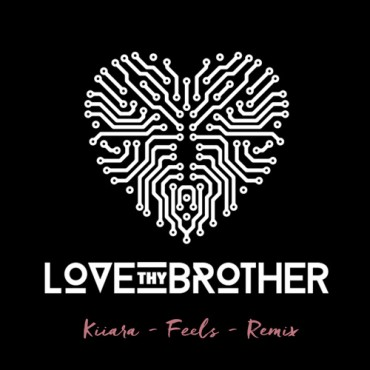 Kiiara – Feels (Love Thy Brother Remix)