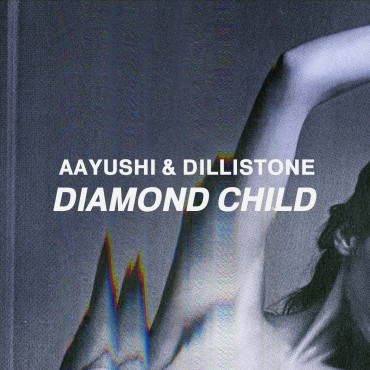 Aayushi & Dillistone – Diamond Child (MUTO Remix)