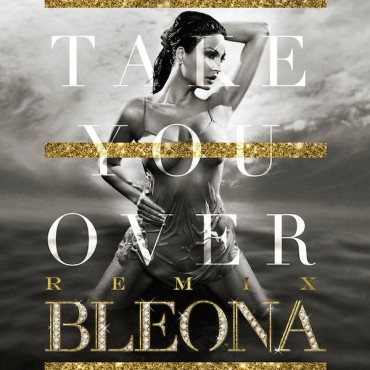 "Bleona – ""Take You Over"" (Dave Aude Remix)"