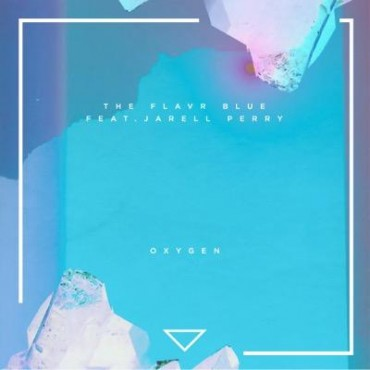 The Flavr Blue – Oxygen feat. Jarell Perry