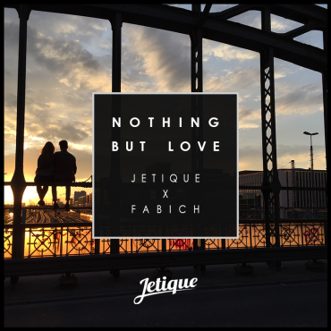 Jetique & Fabich – Nothing But Love [PREMIERE]