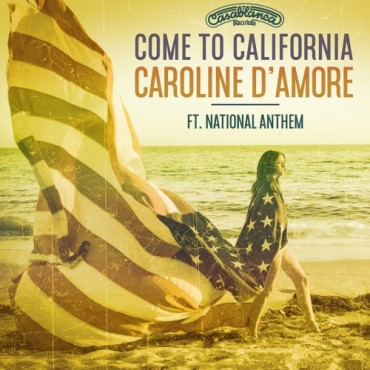 Caroline D'Amore – Come To California ft. National Anthem