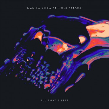 Manila Killa – All That's Left (feat. Joni Fatora)