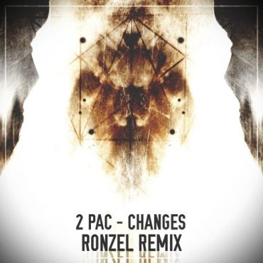 2Pac – Changes (Ronzel Remix)
