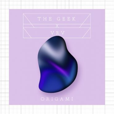 The Geek x Vrv – Origami