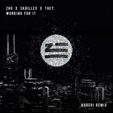 ZHU X Skrillex X THEY. – Working For It (Naderi Remix)