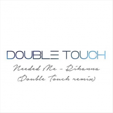 Rihanna – Needed Me (Double Touch Remix)