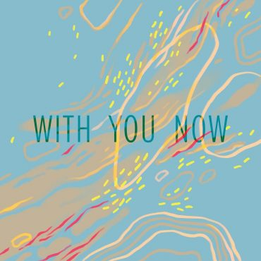 Past You – With You Now