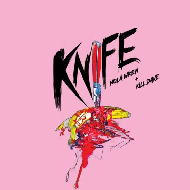 Nola Wren & Kill Dave – Knife