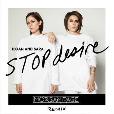 Tegan and Sara – Stop Desire (Morgan Page Remix)