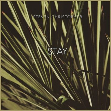 Steven Christopher – STAY (Salacious Sound Premiere)
