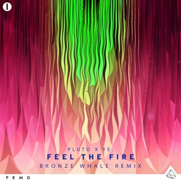 Pluto x ye. – Feel The Fire (Bronze Whale Remix)