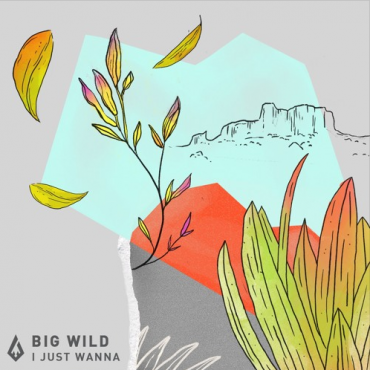 Big Wild – I Just Wanna