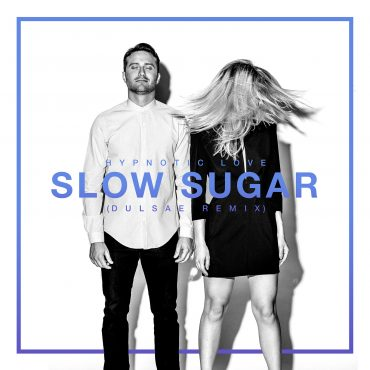 "Slow Sugar – ""Hypnotic Love"" (Dulsae Remix)"