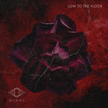 BURNS – Low To The Floor