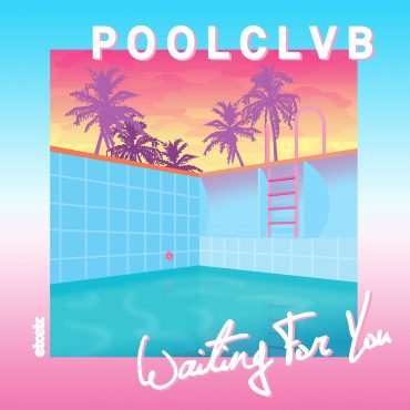 POOLCLVB – Waiting For You [+ Remixes]