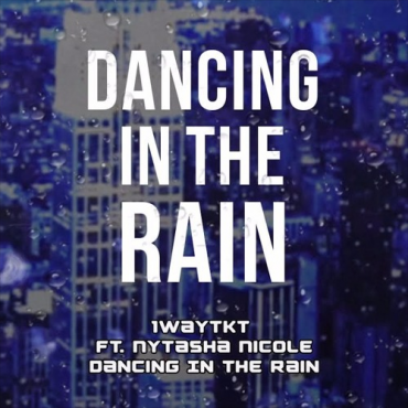 1WayTKT ft. Nytasha Nicole – Dancing In The Rain