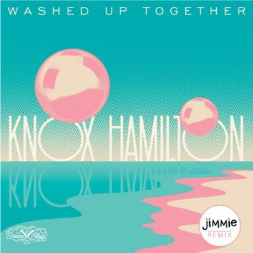 Knox Hamilton – Washed Up Together (jimmie remix)