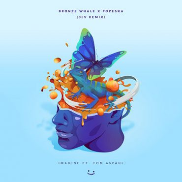 Bronze Whale x Popeska – Imagine Ft. Tom Aspaul (JLV Remix)