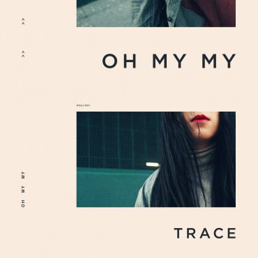 "TRACE – ""Oh My My"""