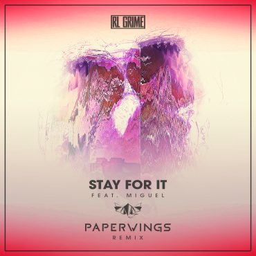 RL Grime – Stay For It feat. Miguel (Paperwings Flip)