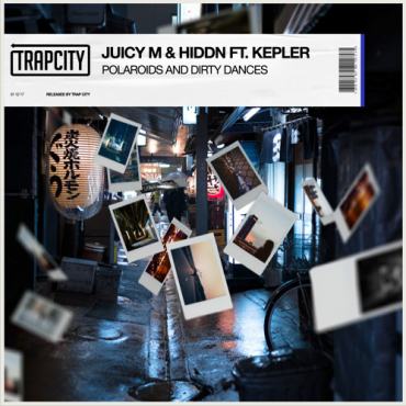 Juicy M & HIDDN feat. Kepler – Polaroids and Dirty Dances