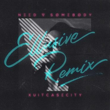 Xuitcasecity – Need Somebody (Ellusive Remix)
