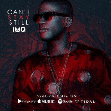 IMQ – Can't Stay Still