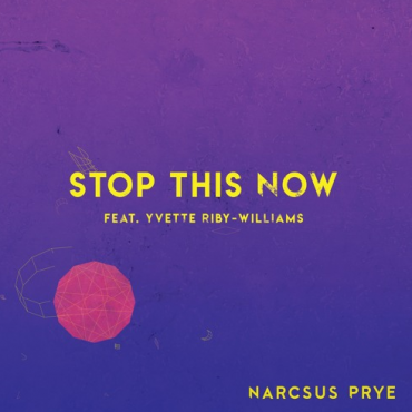 Narcsus Prye – Stop This Now (feat. Yvette Riby-Williams)
