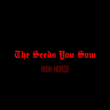 The Seeds You Sow – High Horse