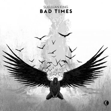 Sullivan King – Bad Times